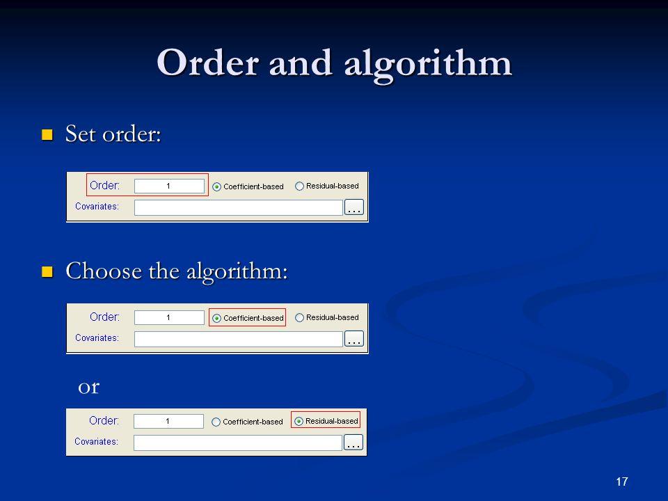 17 Order and algorithm Set order: Set order: Choose the algorithm: Choose the algorithm: or
