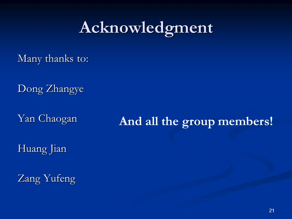 21 Acknowledgment Many thanks to: Dong Zhangye Yan Chaogan Huang Jian Zang Yufeng And all the group members!