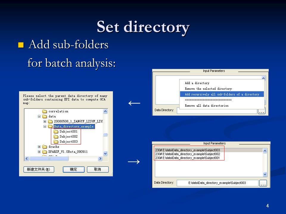 4 Set directory Add sub-folders Add sub-folders for batch analysis: for batch analysis: