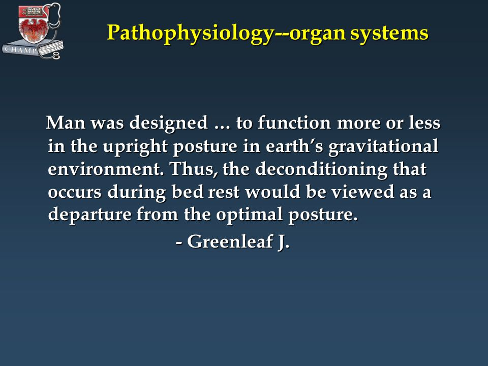 Pathophysiology--organ systems Man was designed … to function more or less in the upright posture in earths gravitational environment.