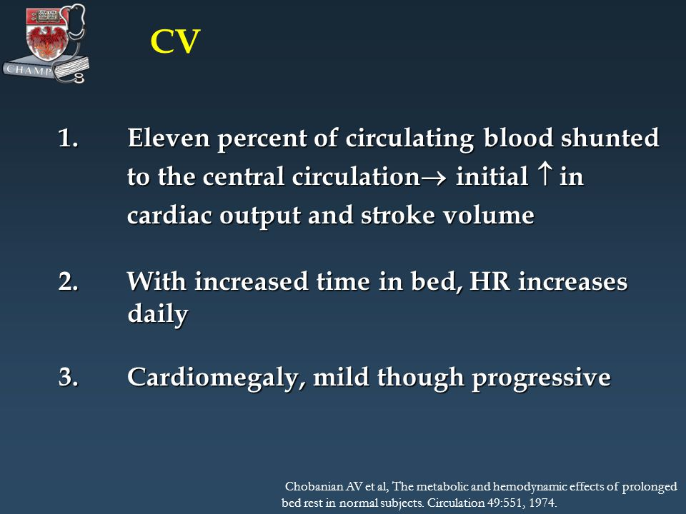 1.Eleven percent of circulating blood shunted to the central circulation initial in cardiac output and stroke volume 2.With increased time in bed, HR increases daily 3.