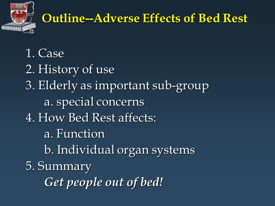Outline--Adverse Effects of Bed Rest 1. Case 2. History of use 3. Elderly as important sub-group a. special concerns 4. How Bed Rest affects: a. Funct