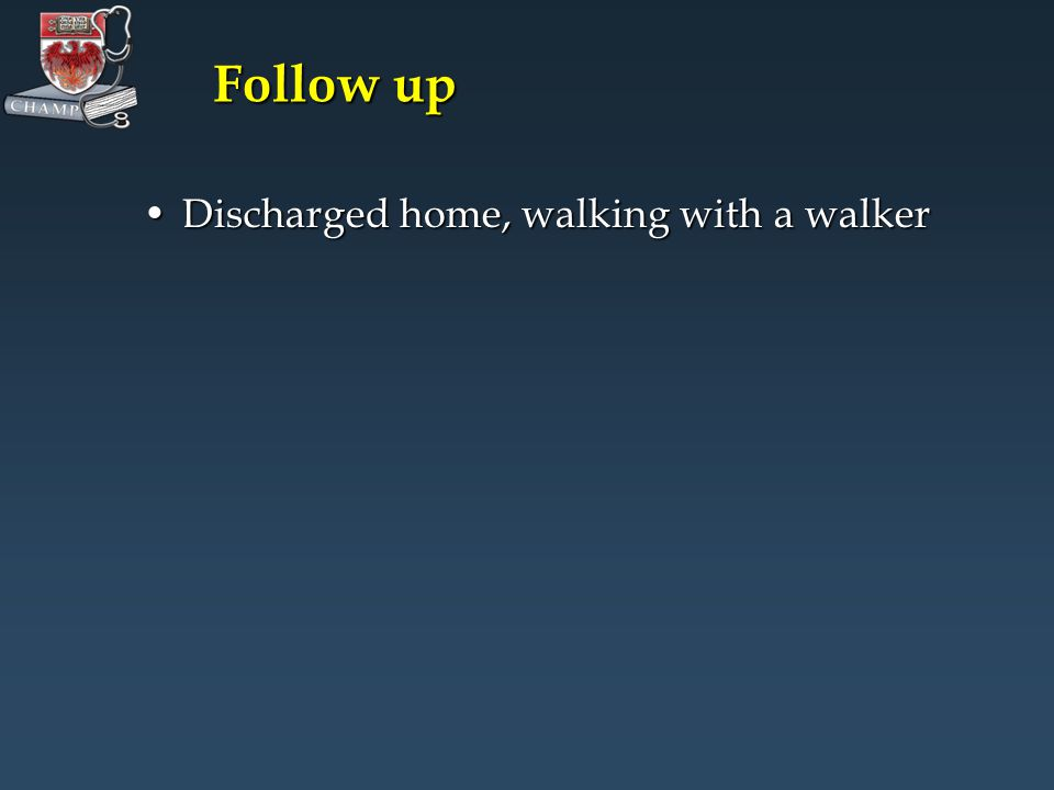 Follow up Discharged home, walking with a walkerDischarged home, walking with a walker