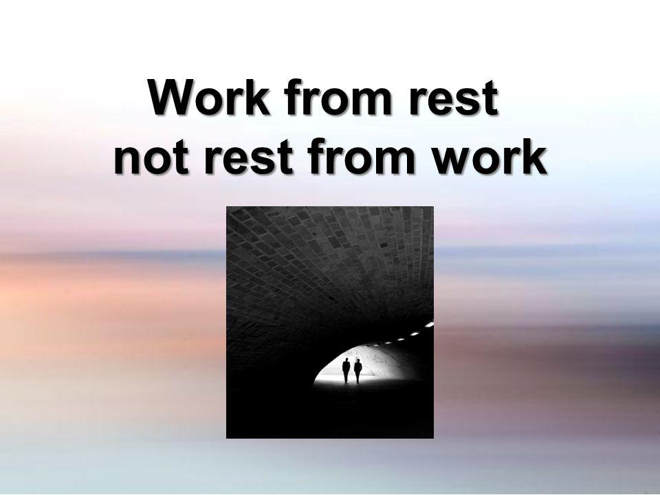 Work from rest not rest from work