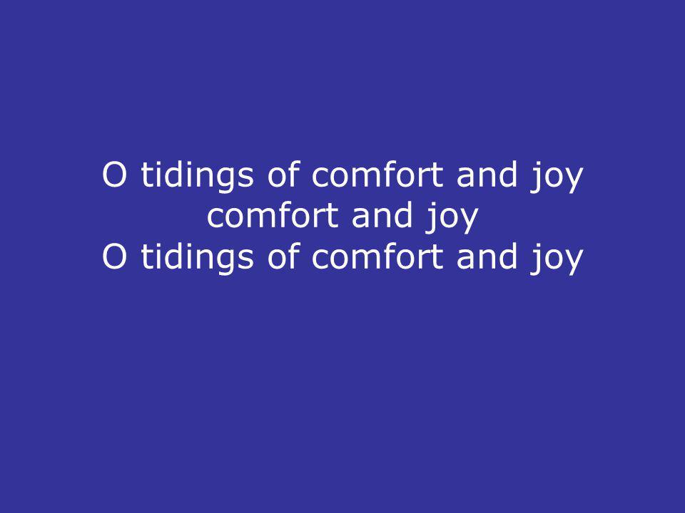O tidings of comfort and joy comfort and joy O tidings of comfort and joy