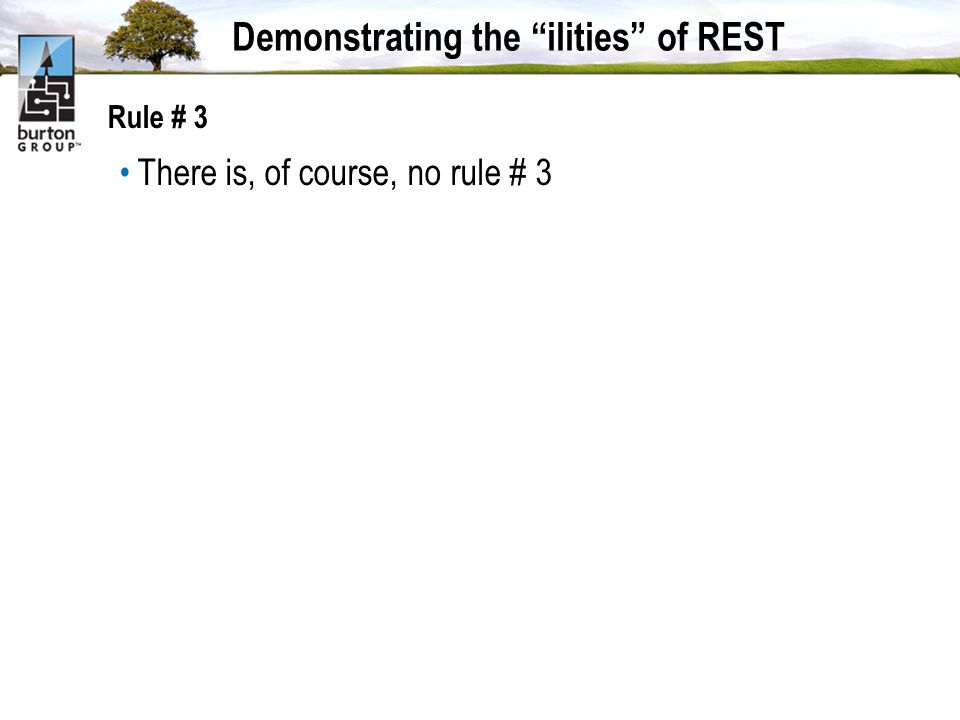 Demonstrating the ilities of REST Rule # 3 There is, of course, no rule # 3