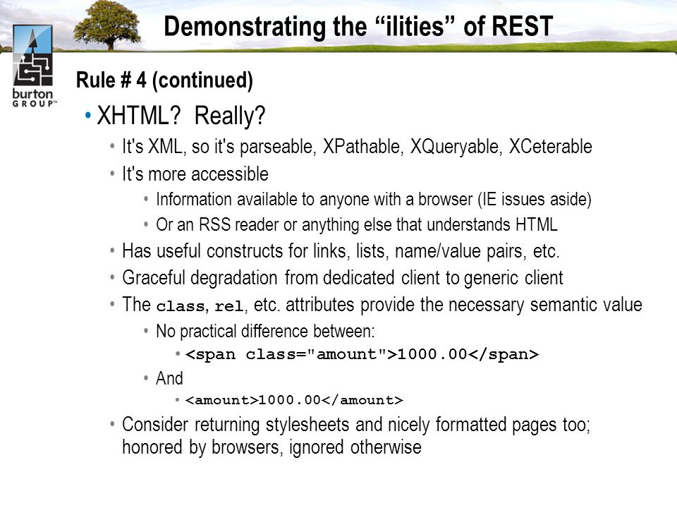 Demonstrating the ilities of REST Rule # 4 (continued) XHTML.