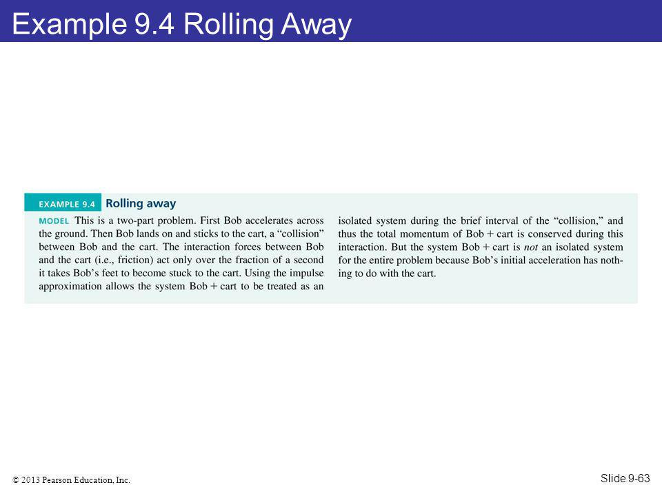 © 2013 Pearson Education, Inc. Example 9.4 Rolling Away Slide 9-63