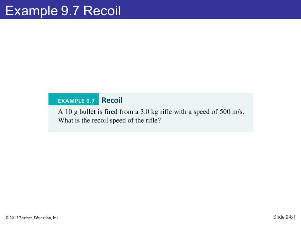 © 2013 Pearson Education, Inc. Example 9.7 Recoil Slide 9-81