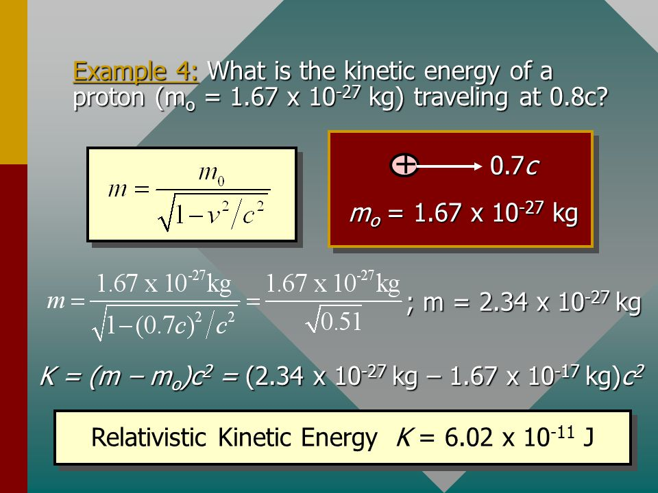 Total Energy According to Einstein s theory, the total energy E of a particle of is given by: Total Energy: E = mc 2 Total energy includes rest energy and energy of motion.
