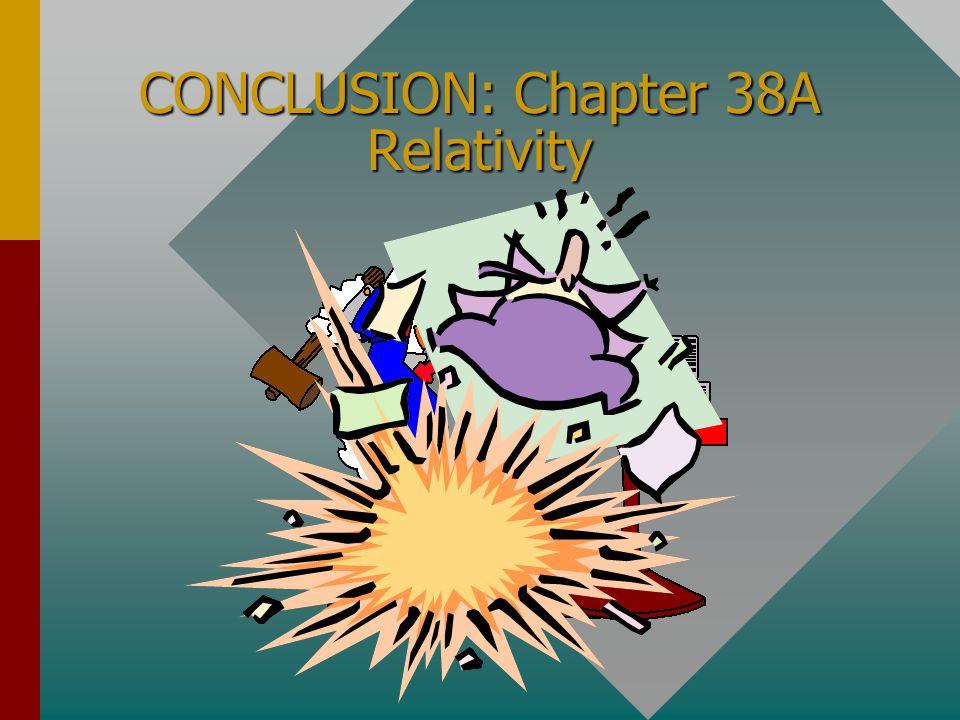 Summary(Cont.) Total energy: E = mc 2 Kinetic energy: K = (m – m o )c 2 Relativistic momentum: