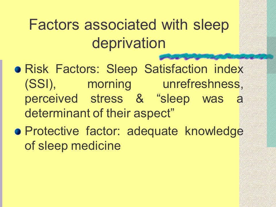 Factors associated with sleep deprivation Risk Factors: Sleep Satisfaction index (SSI), morning unrefreshness, perceived stress & sleep was a determin
