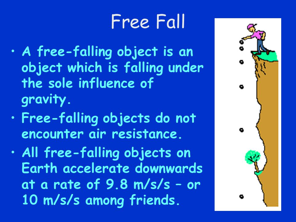 Free Fall A free-falling object is an object which is falling under the sole influence of gravity. Free-falling objects do not encounter air resistanc