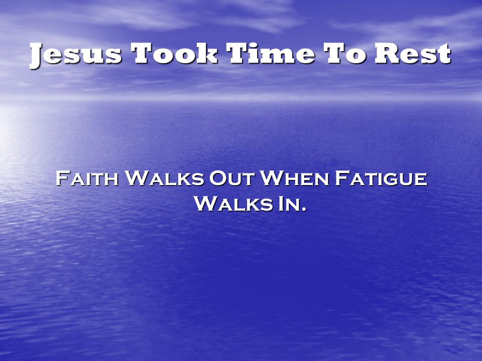 Jesus Took Time To Rest Jesus understood the balance of rest and work.