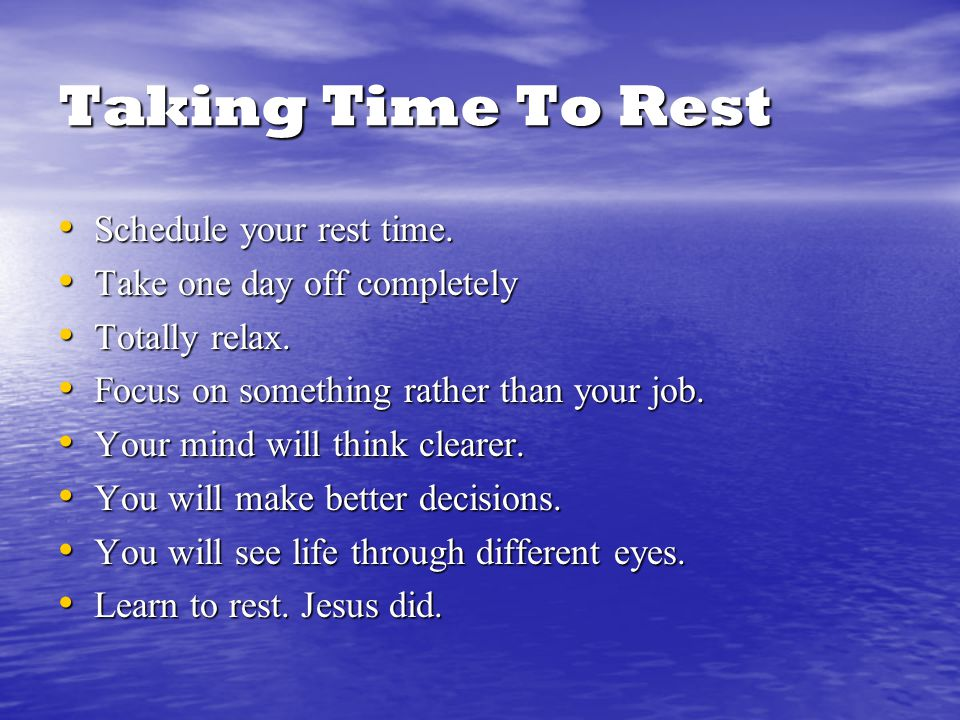 Questions How often do you actually schedule rest and relaxation time.