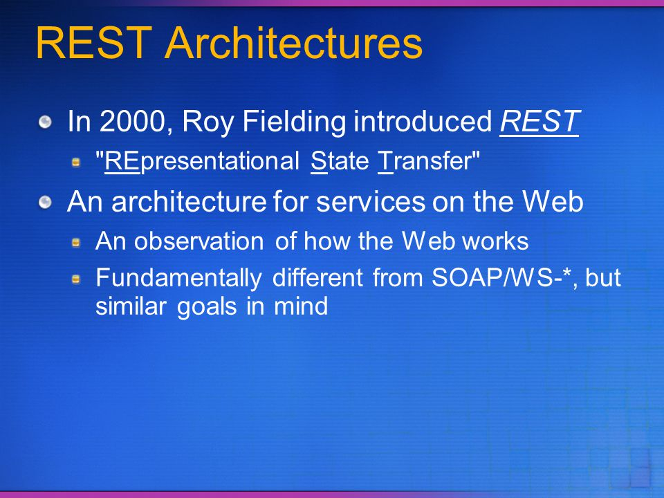 REST Architectures In 2000, Roy Fielding introduced REST