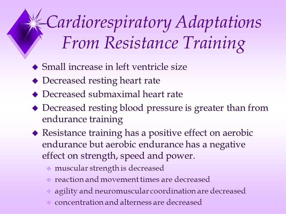 Cardiorespiratory Adaptations From Resistance Training u Small increase in left ventricle size u Decreased resting heart rate u Decreased submaximal h
