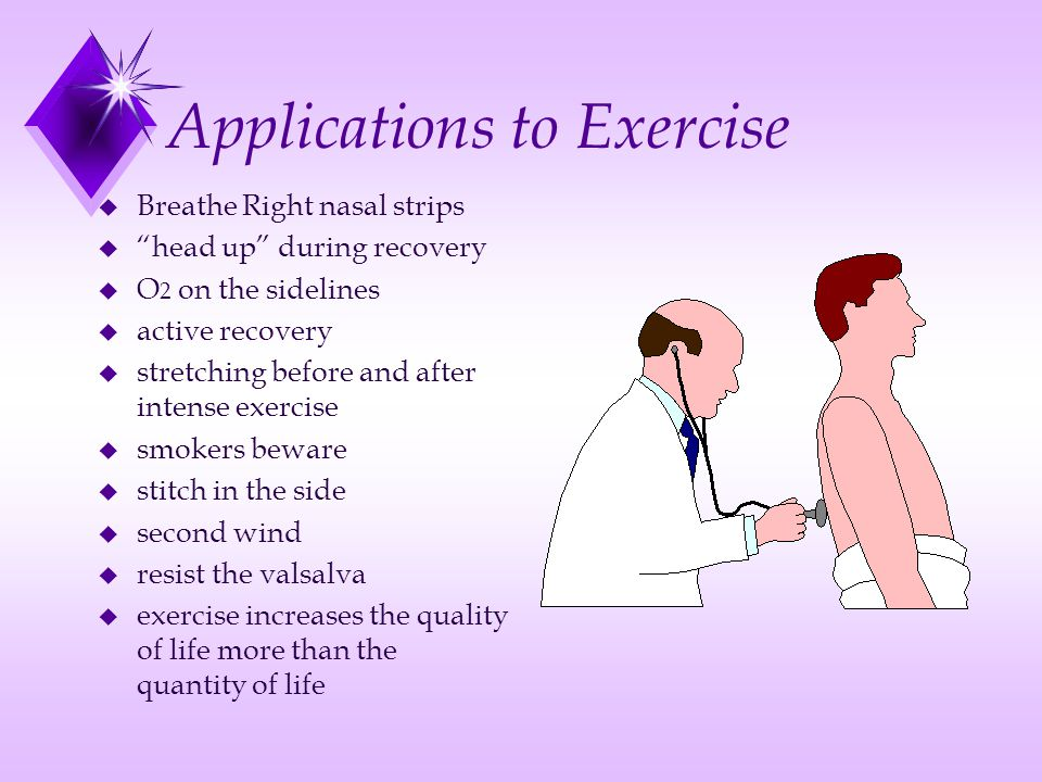 Applications to Exercise u Breathe Right nasal strips u head up during recovery u O 2 on the sidelines u active recovery u stretching before and after