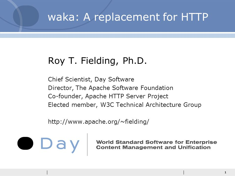 1 waka: A replacement for HTTP Roy T.Fielding, Ph.D.