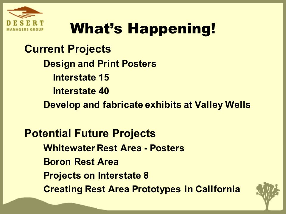 Whats Happening! Current Projects Design and Print Posters Interstate 15 Interstate 40 Develop and fabricate exhibits at Valley Wells Potential Future