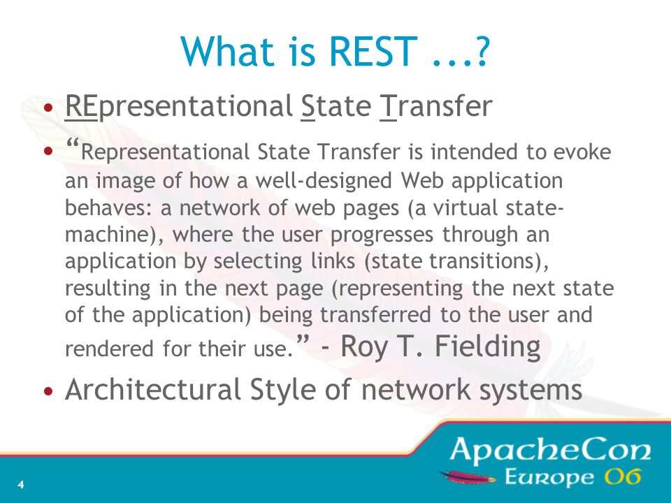 4 What is REST...? REpresentational State Transfer Representational State Transfer is intended to evoke an image of how a well-designed Web applicatio