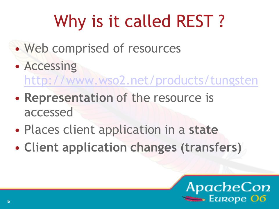 5 Why is it called REST ? Web comprised of resources Accessing http://www.wso2.net/products/tungsten http://www.wso2.net/products/tungsten Representat