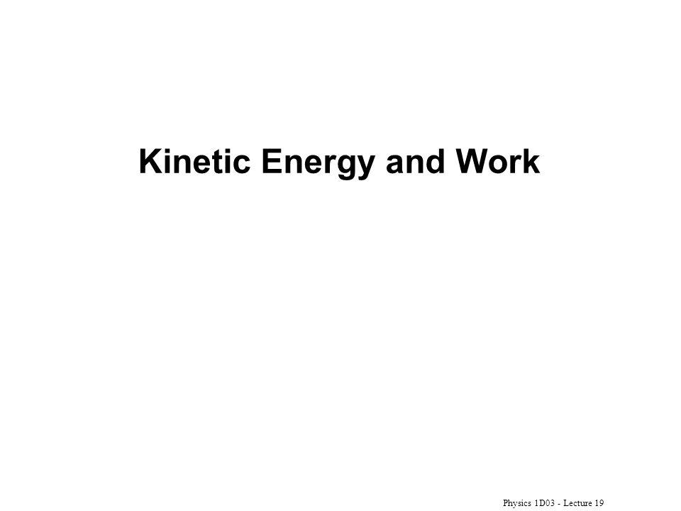 Physics 1D03 - Lecture 19 Kinetic Energy and Work
