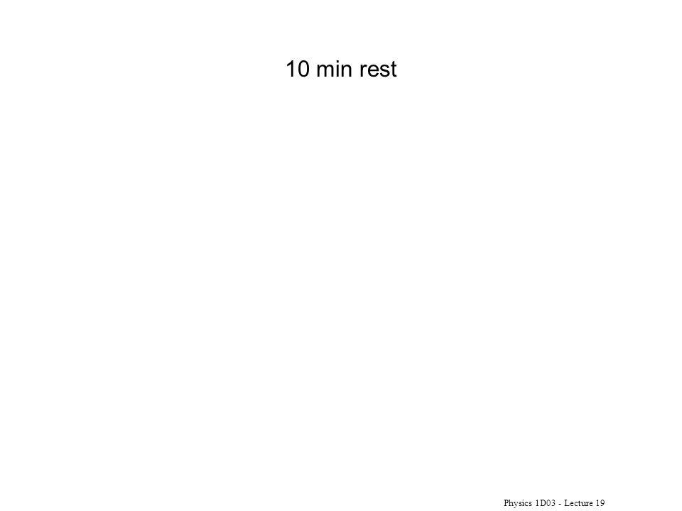 Physics 1D03 - Lecture 19 10 min rest