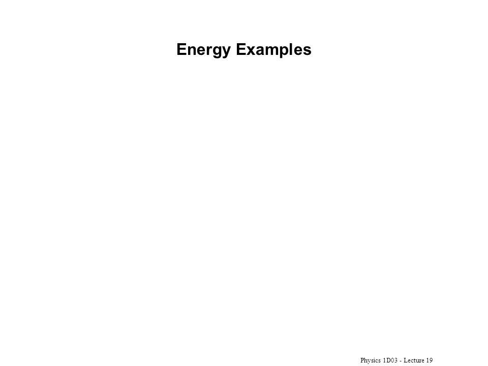 Physics 1D03 - Lecture 19 Energy Examples