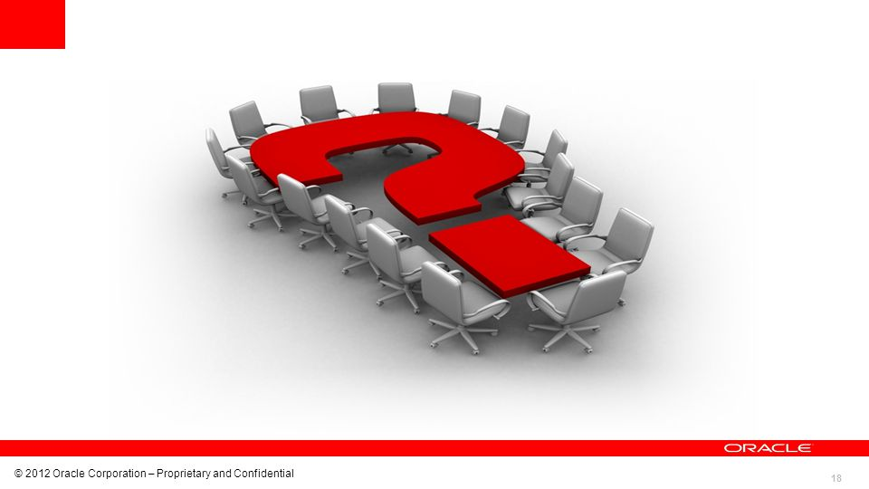 18 © 2012 Oracle Corporation – Proprietary and Confidential