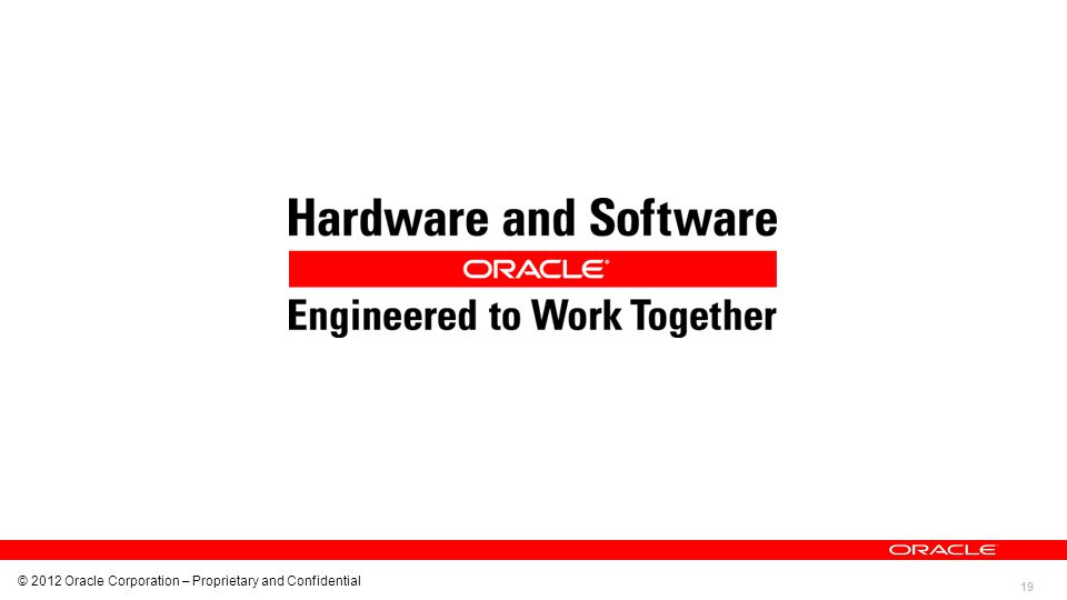 19 © 2012 Oracle Corporation – Proprietary and Confidential