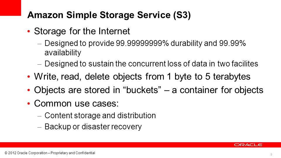 9 © 2012 Oracle Corporation – Proprietary and Confidential Amazon Simple Storage Service (S3) Storage for the Internet – Designed to provide 99.999999