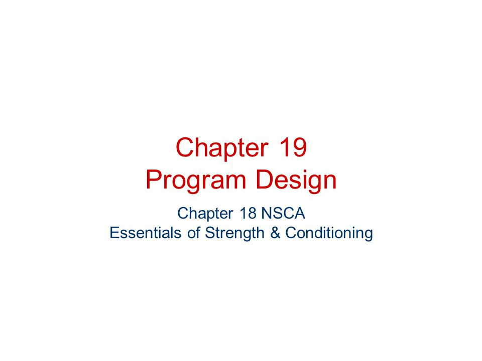 Chapter 19 Program Design Chapter 18 NSCA Essentials of Strength & Conditioning
