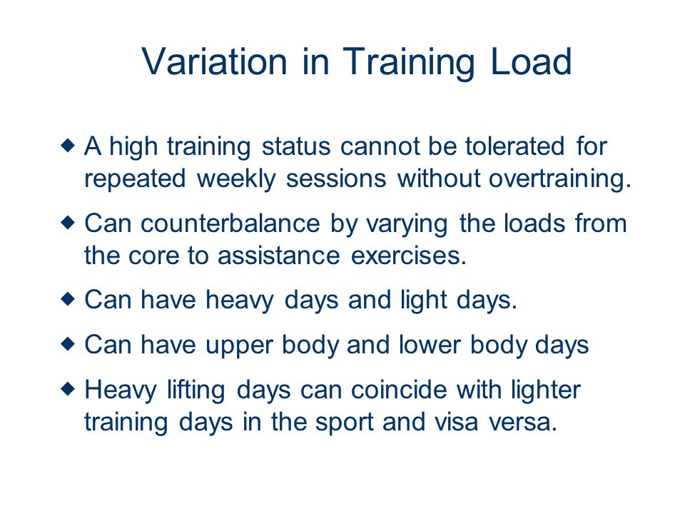 Variation in Training Load A high training status cannot be tolerated for repeated weekly sessions without overtraining.