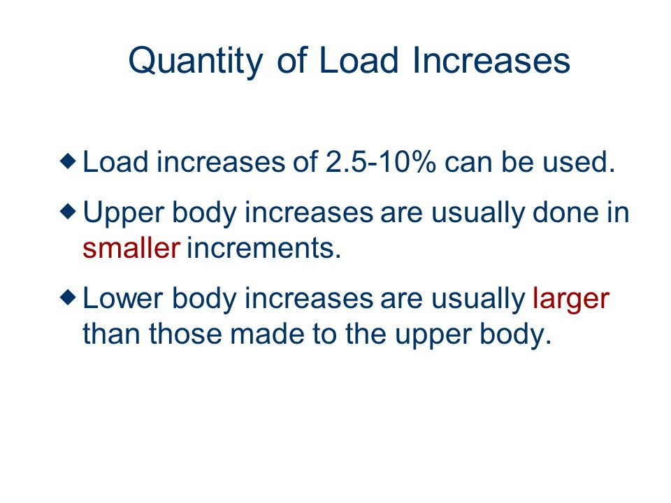 Quantity of Load Increases Load increases of 2.5-10% can be used.