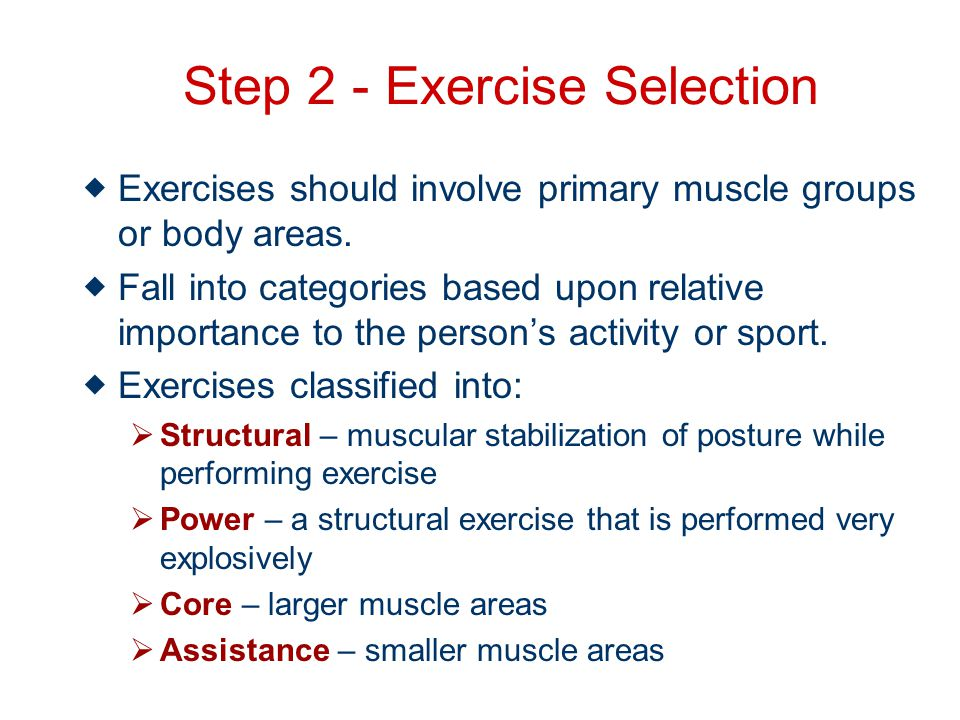 Step 2 - Exercise Selection Exercises should involve primary muscle groups or body areas.