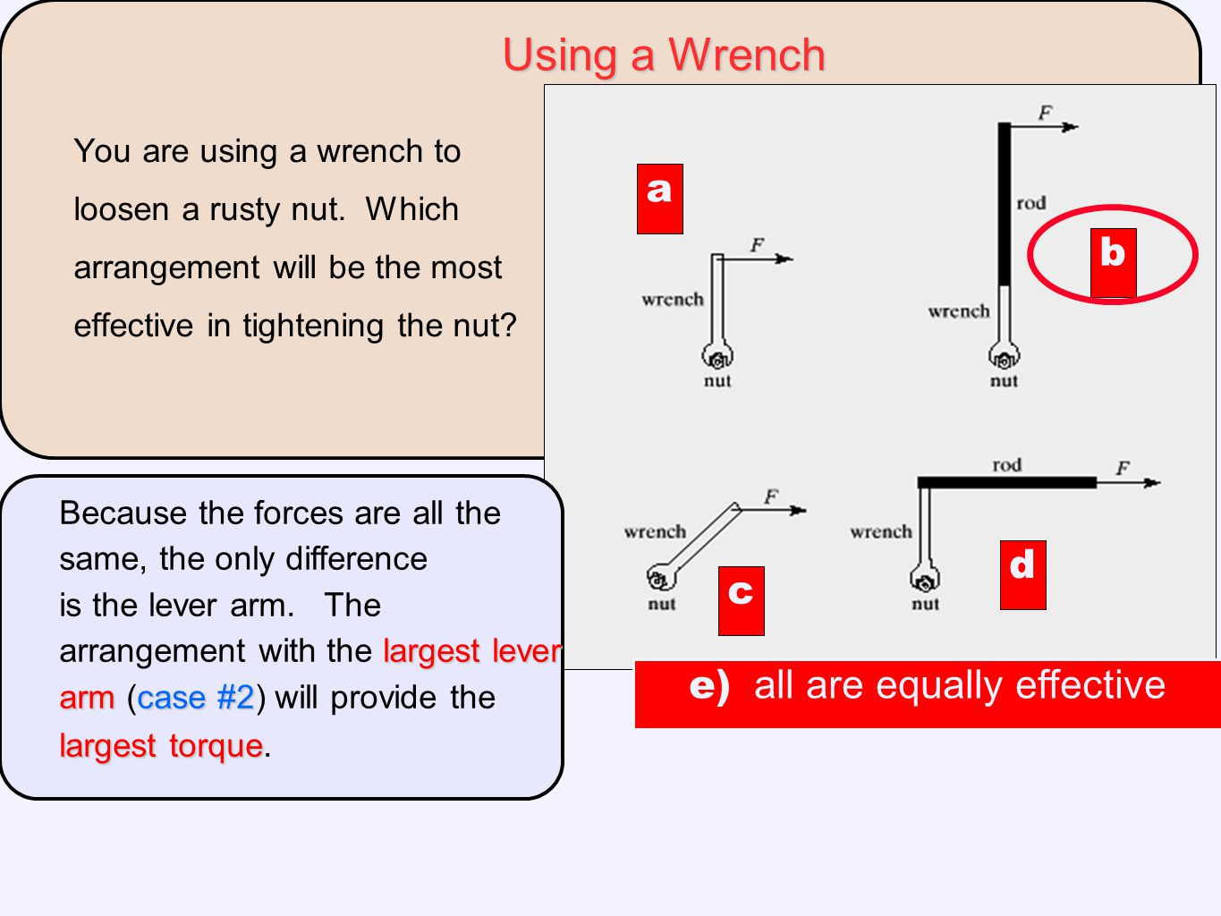 You are using a wrench to loosen a rusty nut. Which arrangement will be the most effective in tightening the nut? a c d b largest lever armcase #2 lar