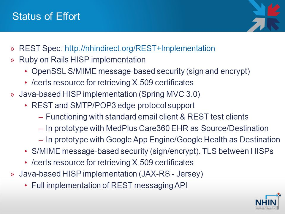 Status of Effort »REST Spec: http://nhindirect.org/REST+Implementationhttp://nhindirect.org/REST+Implementation »Ruby on Rails HISP implementation Ope