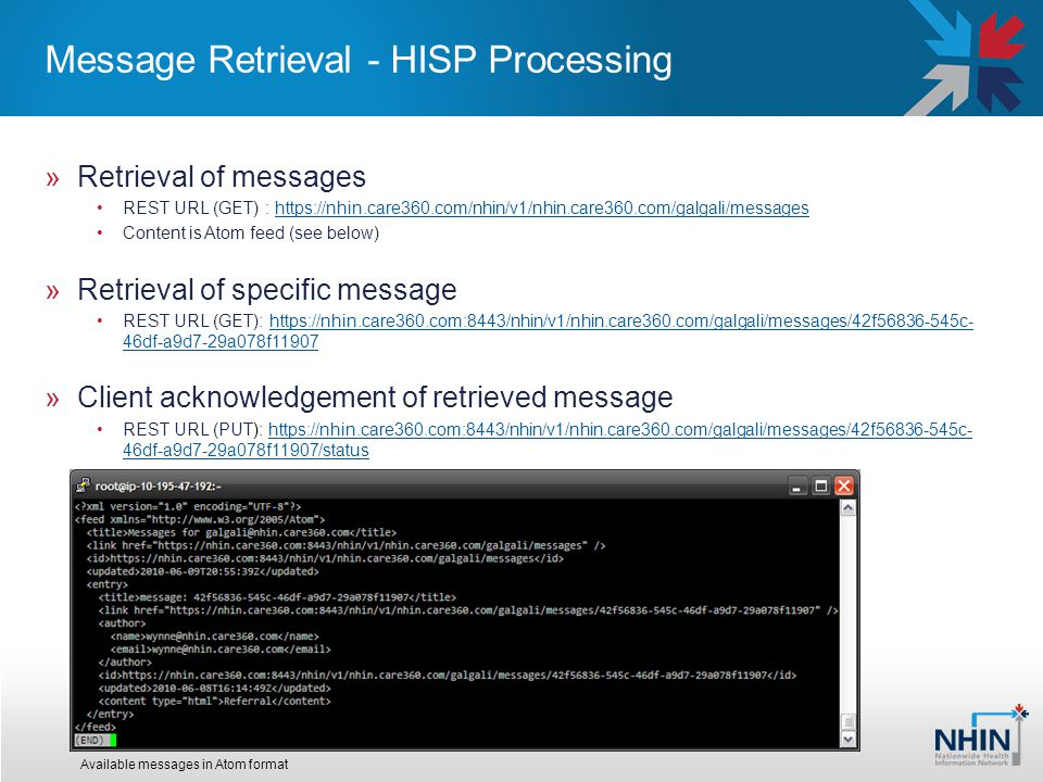 Message Retrieval - HISP Processing »Retrieval of messages REST URL (GET) : https://nhin.care360.com/nhin/v1/nhin.care360.com/galgali/messageshttps://