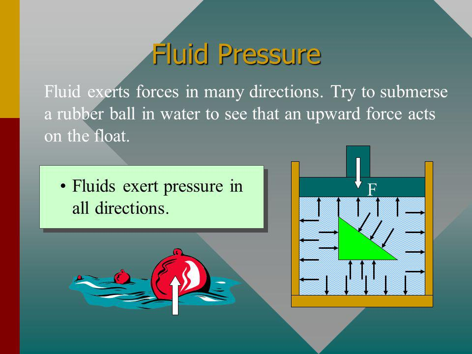 Fluid Pressure A liquid or gas cannot sustain a shearing stress - it is only restrained by a boundary. Thus, it will exert a force against and perpend