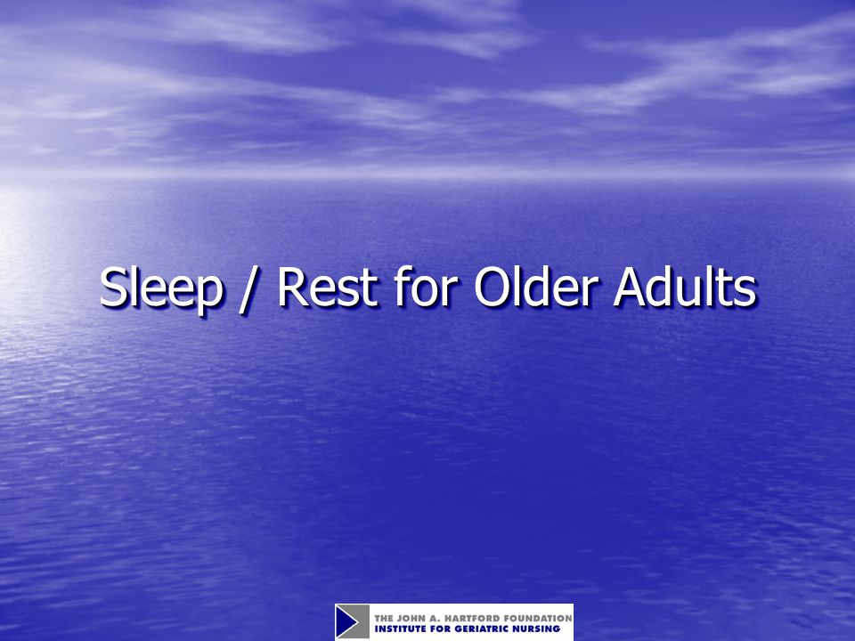 Objectives Describe the normal changes in sleep patters associated with age.