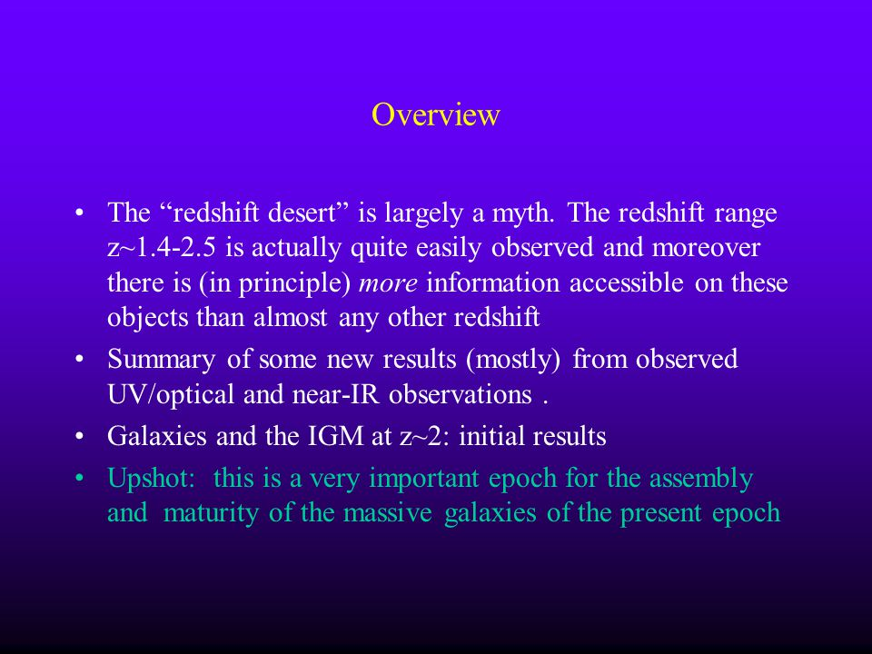 Overview The redshift desert is largely a myth. The redshift range z~1.4-2.5 is actually quite easily observed and moreover there is (in principle) mo