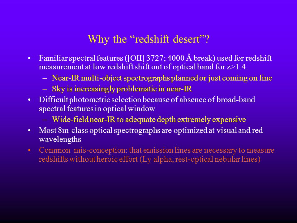 Why the redshift desert? Familiar spectral features ([OII] 3727; 4000 Å break) used for redshift measurement at low redshift shift out of optical band