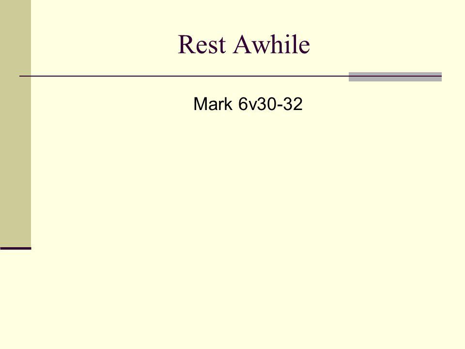 Rest Awhile Mark 6v30-32