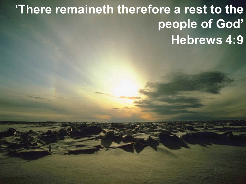There remaineth therefore a rest to the people of God Hebrews 4:9