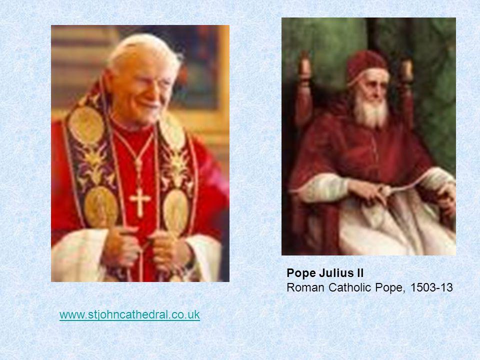 www.stjohncathedral.co.uk Pope Julius II Roman Catholic Pope, 1503-13
