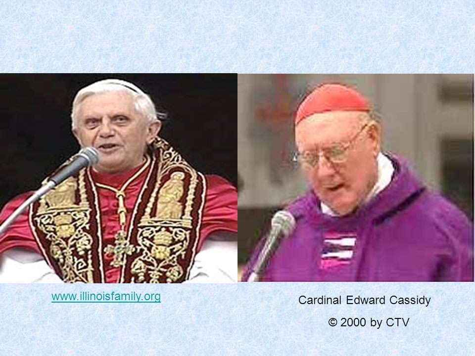 www.illinoisfamily.org Cardinal Edward Cassidy © 2000 by CTV