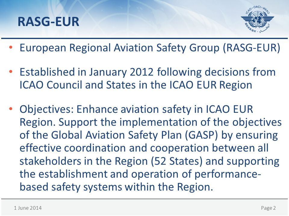1 June 2014Page 2 RASG-EUR European Regional Aviation Safety Group (RASG-EUR) Established in January 2012 following decisions from ICAO Council and St