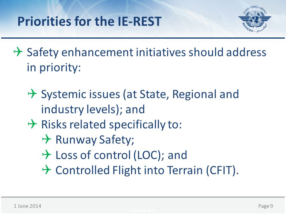 1 June 2014Page 9 Priorities for the IE-REST Safety enhancement initiatives should address in priority: Systemic issues (at State, Regional and indust