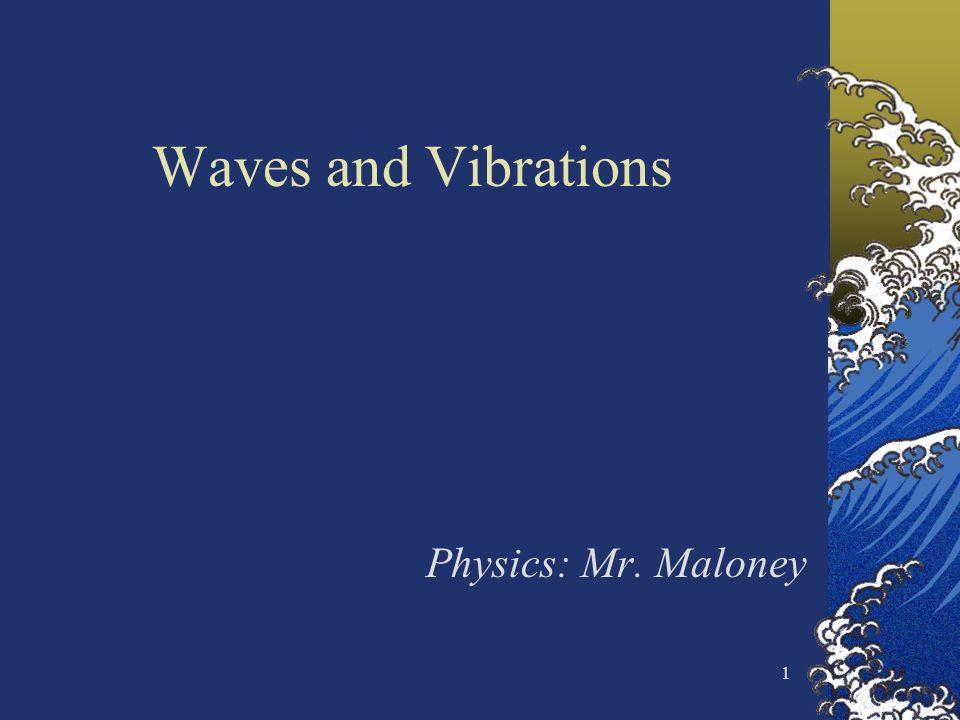 1 Waves and Vibrations Physics: Mr. Maloney